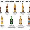 A cerveja comparada a família...